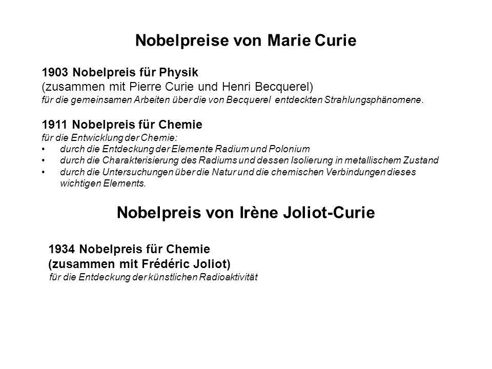 Nobelpreise von Marie Curie 1903 Nobelpreis für Physik (zusammen mit Pierre Curie und Henri Becquerel) für die gemeinsamen Arbeiten über die von Becqu