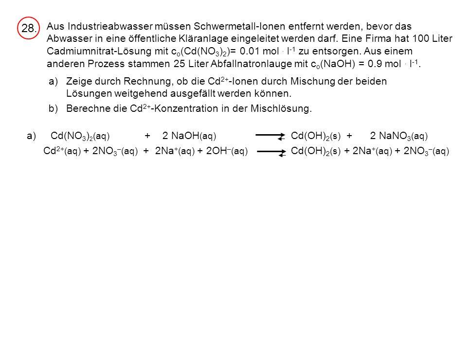 a)Zeige durch Rechnung, ob die Cd 2+ -Ionen durch Mischung der beiden Lösungen weitgehend ausgefällt werden können.