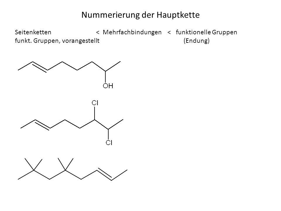Nummerierung der Hauptkette Seitenketten < Mehrfachbindungen < funktionelle Gruppen funkt. Gruppen, vorangestellt(Endung)
