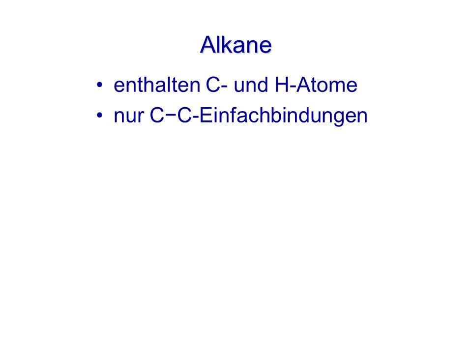 Alkane enthalten C- und H-Atome nur CC-Einfachbindungen