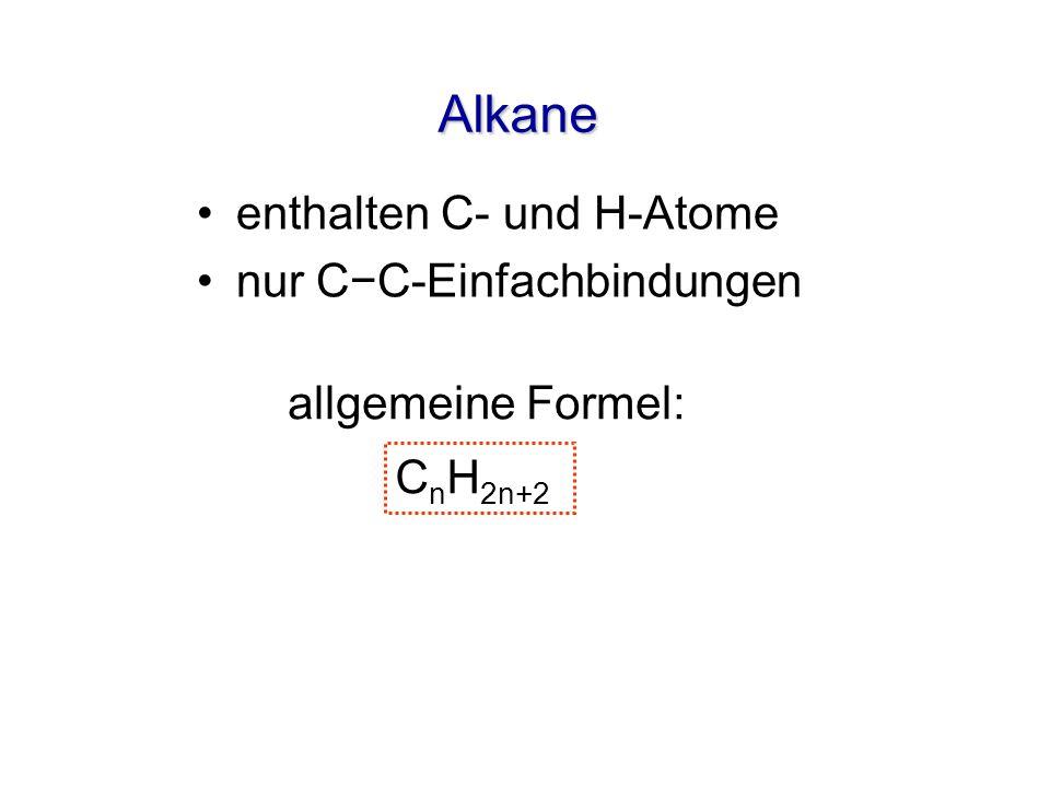 Alkane enthalten C- und H-Atome nur CC-Einfachbindungen allgemeine Formel: C n H 2n+2