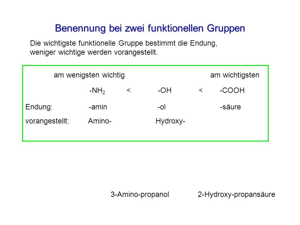 Benennung bei zwei funktionellen Gruppen -NH 2 < -OH < -COOH am wenigsten wichtig am wichtigsten Die wichtigste funktionelle Gruppe bestimmt die Endun