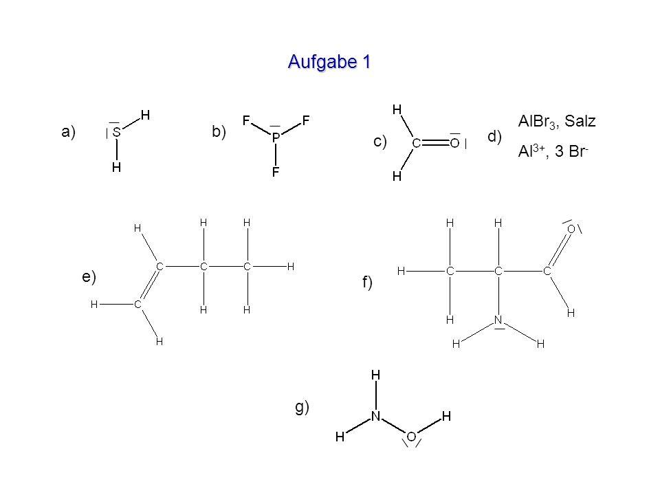 Aufgabe 1 AlBr 3, Salz Al 3+, 3 Br - a)b) c) d) e) f) g)
