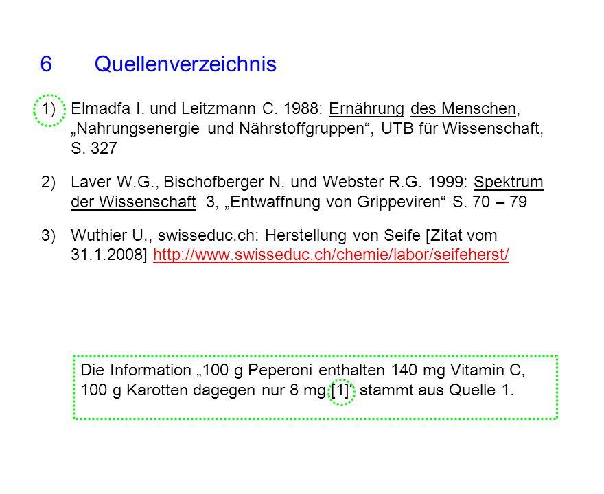 6 Quellenverzeichnis 1)Elmadfa I. und Leitzmann C. 1988: Ernährung des Menschen, Nahrungsenergie und Nährstoffgruppen, UTB für Wissenschaft, S. 327 2)