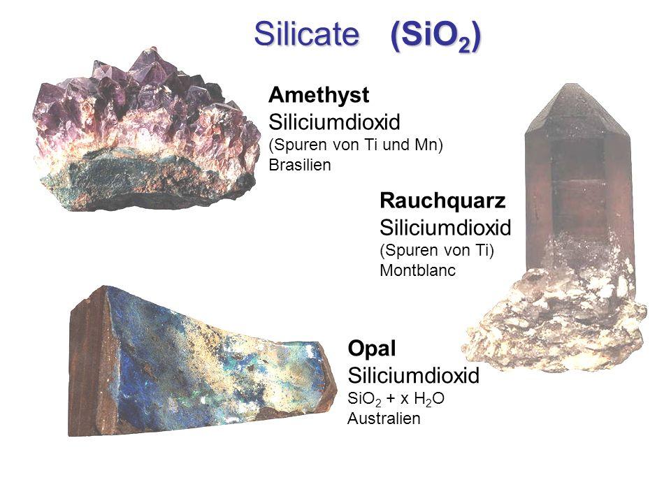 Silicate (SiO 2 ) Amethyst Siliciumdioxid (Spuren von Ti und Mn) Brasilien Rauchquarz Siliciumdioxid (Spuren von Ti) Montblanc Opal Siliciumdioxid SiO