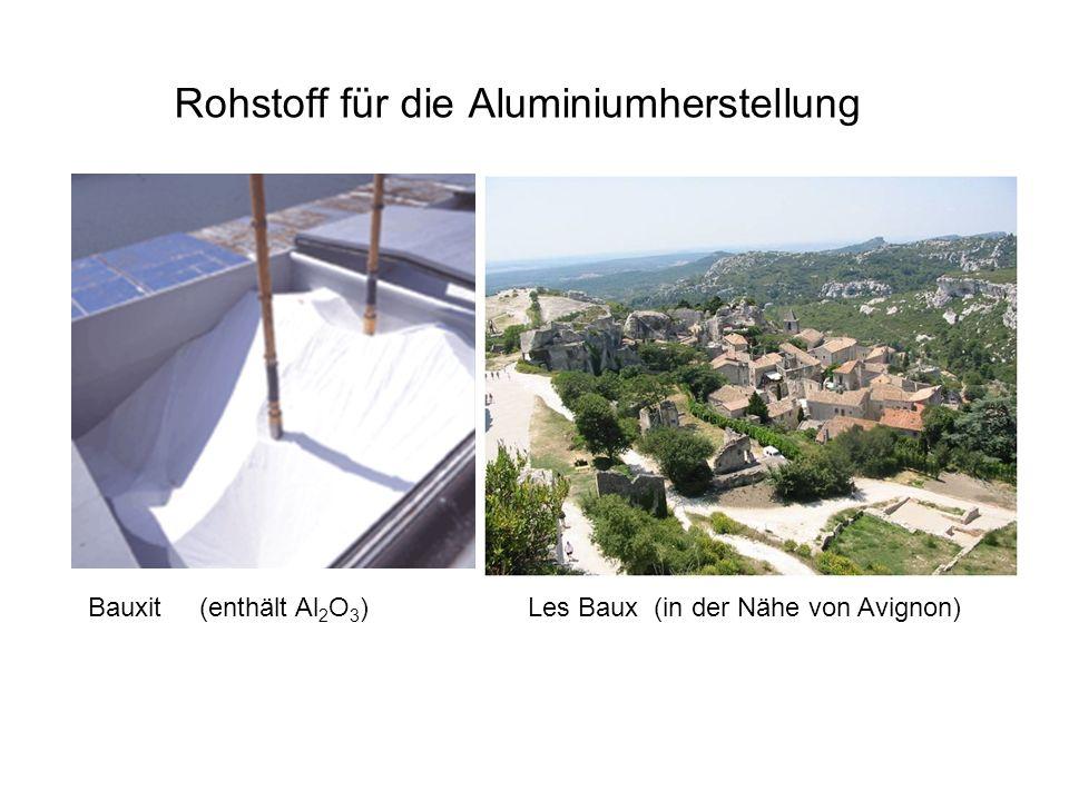 Rohstoff für die Aluminiumherstellung Les Baux (in der Nähe von Avignon) Bauxit (enthält Al 2 O 3 )