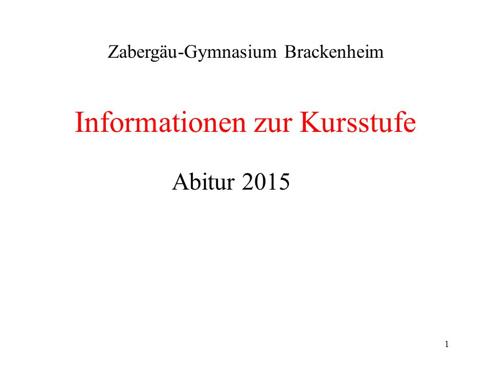 1 Informationen zur Kursstufe Zabergäu-Gymnasium Brackenheim Abitur 2015