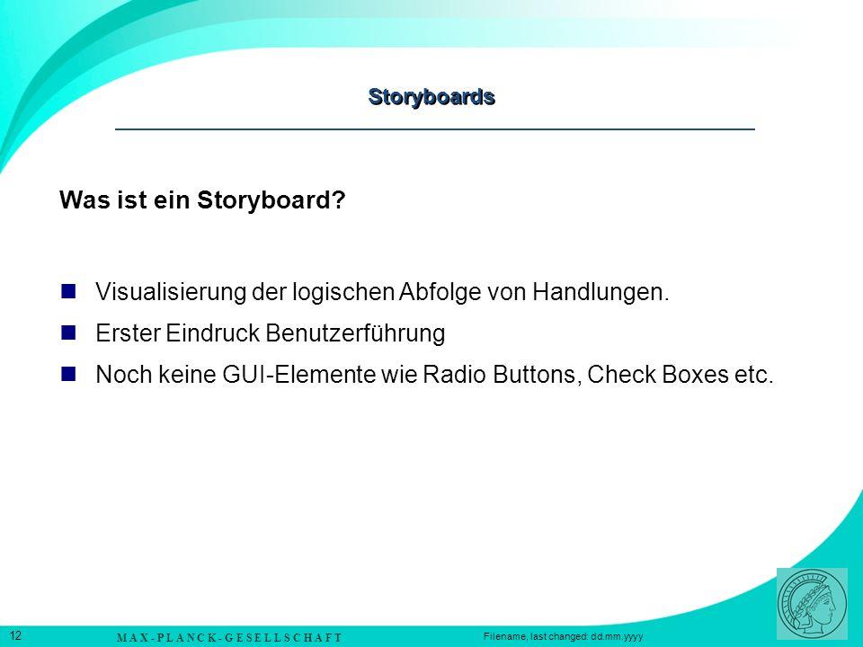 M A X - P L A N C K - G E S E L L S C H A F T 12 Filename, last changed: dd.mm.yyyy Storyboards Was ist ein Storyboard? Visualisierung der logischen A