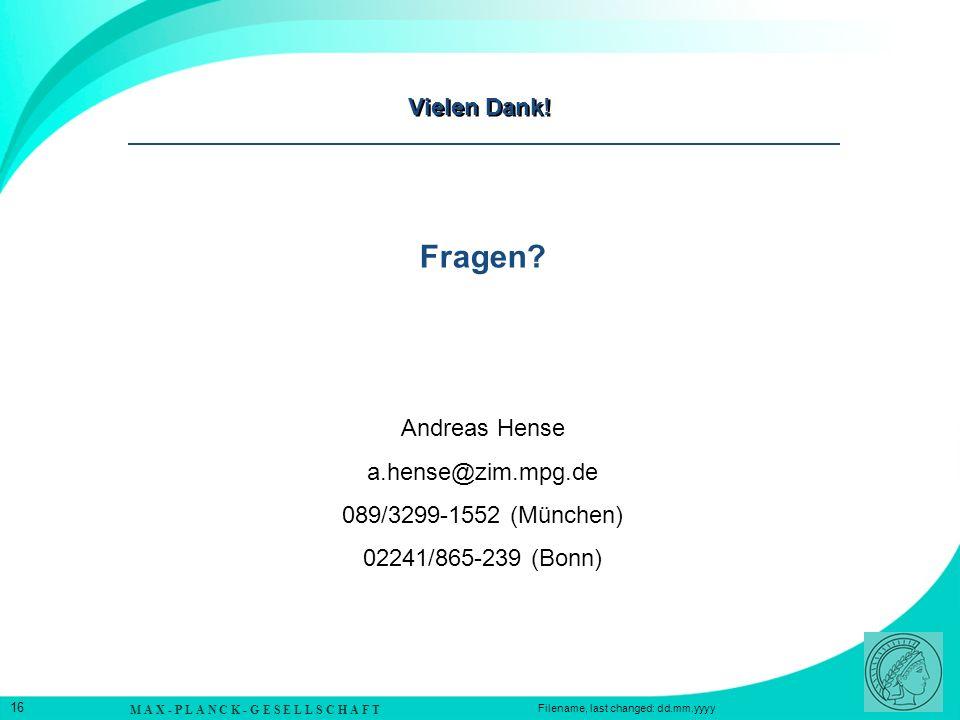M A X - P L A N C K - G E S E L L S C H A F T 16 Filename, last changed: dd.mm.yyyy Vielen Dank! Andreas Hense a.hense@zim.mpg.de 089/3299-1552 (Münch