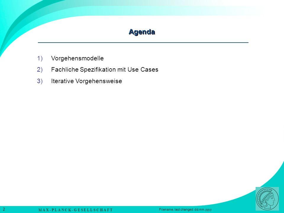 M A X - P L A N C K - G E S E L L S C H A F T 2 Filename, last changed: dd.mm.yyyy Agenda 1)Vorgehensmodelle 2)Fachliche Spezifikation mit Use Cases 3