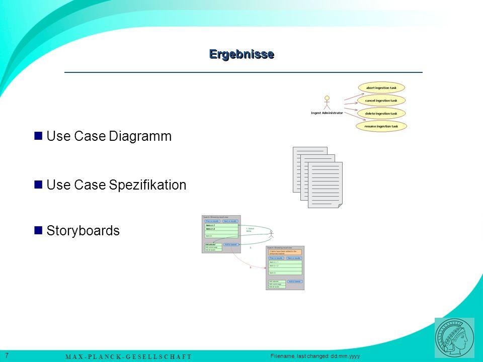 M A X - P L A N C K - G E S E L L S C H A F T 7 Filename, last changed: dd.mm.yyyy Ergebnisse Use Case Diagramm Use Case Spezifikation Storyboards