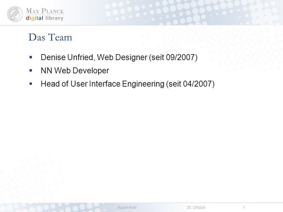 Rupert Kiefl30. Oktober1 Das Team Denise Unfried, Web Designer (seit 09/2007) NN Web Developer Head of User Interface Engineering (seit 04/2007)