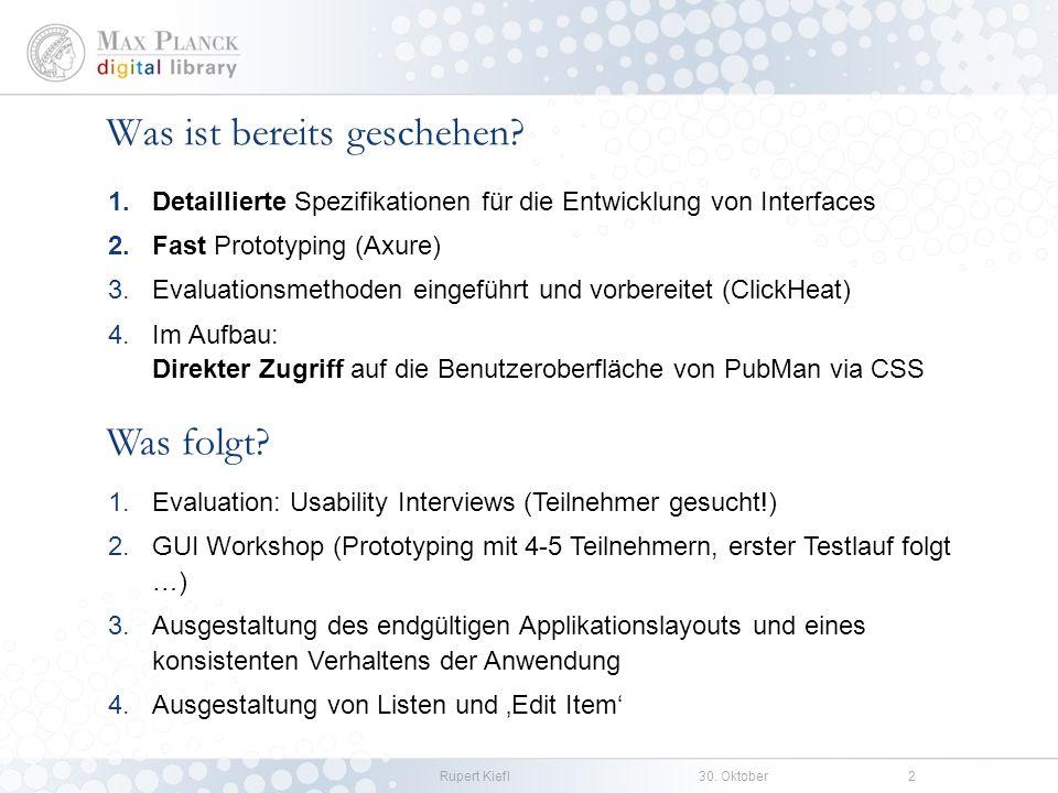 Rupert Kiefl30. Oktober2 Was ist bereits geschehen? 1.Detaillierte Spezifikationen für die Entwicklung von Interfaces 2.Fast Prototyping (Axure) 3.Eva