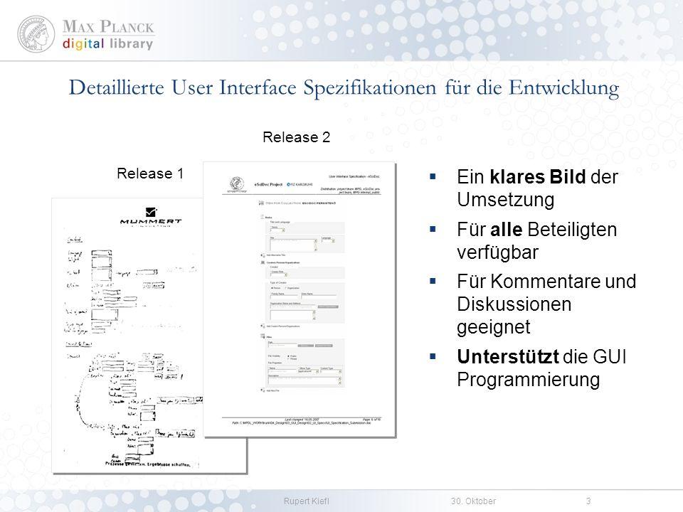 Rupert Kiefl30. Oktober3 Detaillierte User Interface Spezifikationen für die Entwicklung Release 1 Release 2 Ein klares Bild der Umsetzung Für alle Be