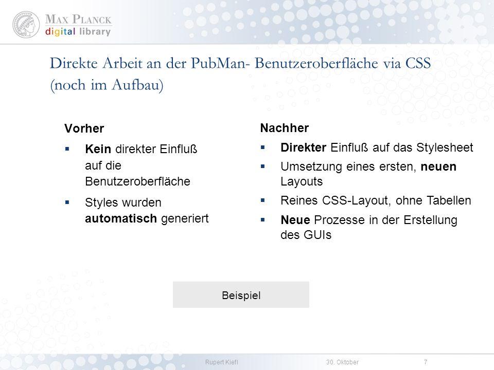 Rupert Kiefl30. Oktober7 Direkte Arbeit an der PubMan- Benutzeroberfläche via CSS (noch im Aufbau) Vorher Kein direkter Einfluß auf die Benutzeroberfl