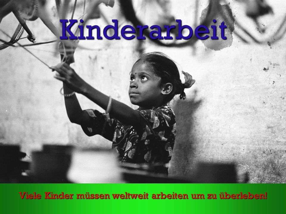 Kinderarbeit Viele Kinder müssen weltweit arbeiten um zu überleben!