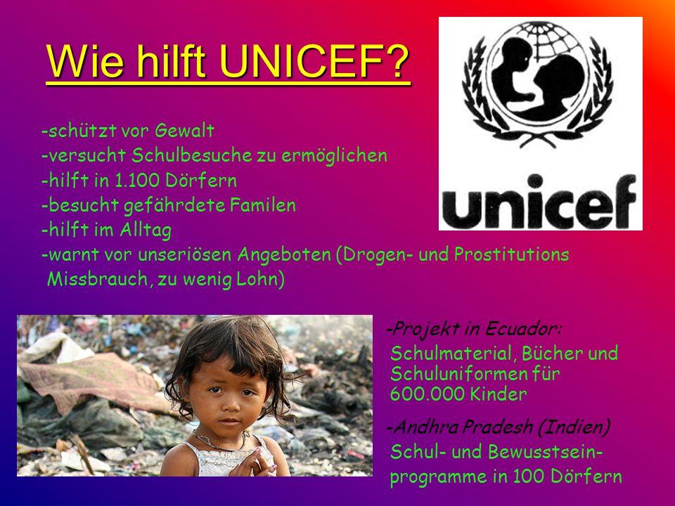 Wie hilft UNICEF? -schützt vor Gewalt -versucht Schulbesuche zu ermöglichen -hilft in 1.100 Dörfern -besucht gefährdete Familen -hilft im Alltag -warn