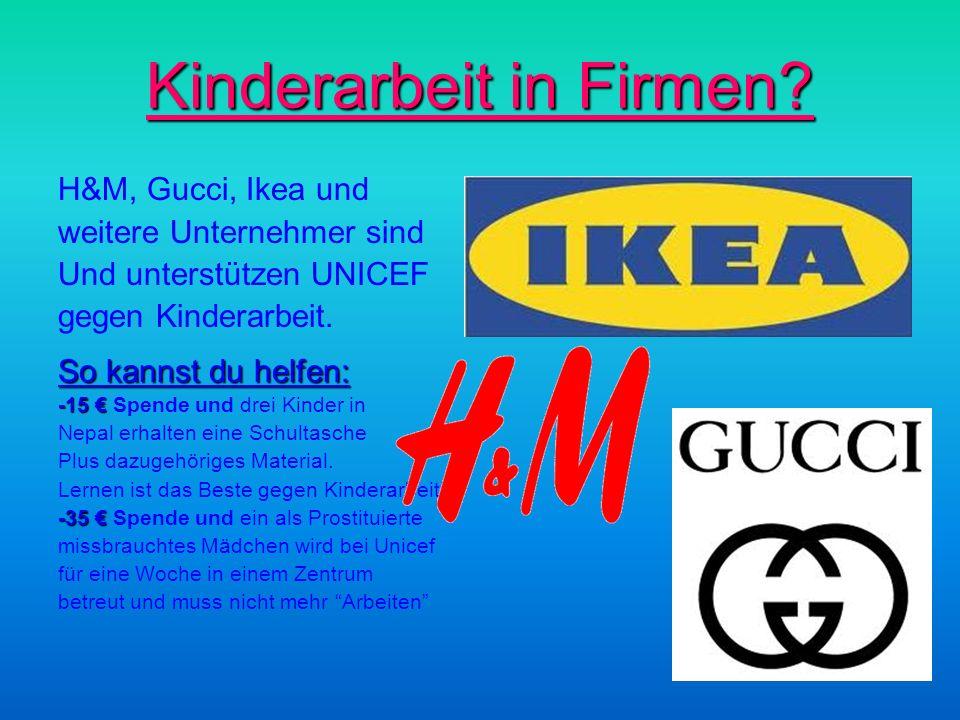 Kinderarbeit in Firmen? H&M, Gucci, Ikea und weitere Unternehmer sind Und unterstützen UNICEF gegen Kinderarbeit. So kannst du helfen: -15 -15 Spende