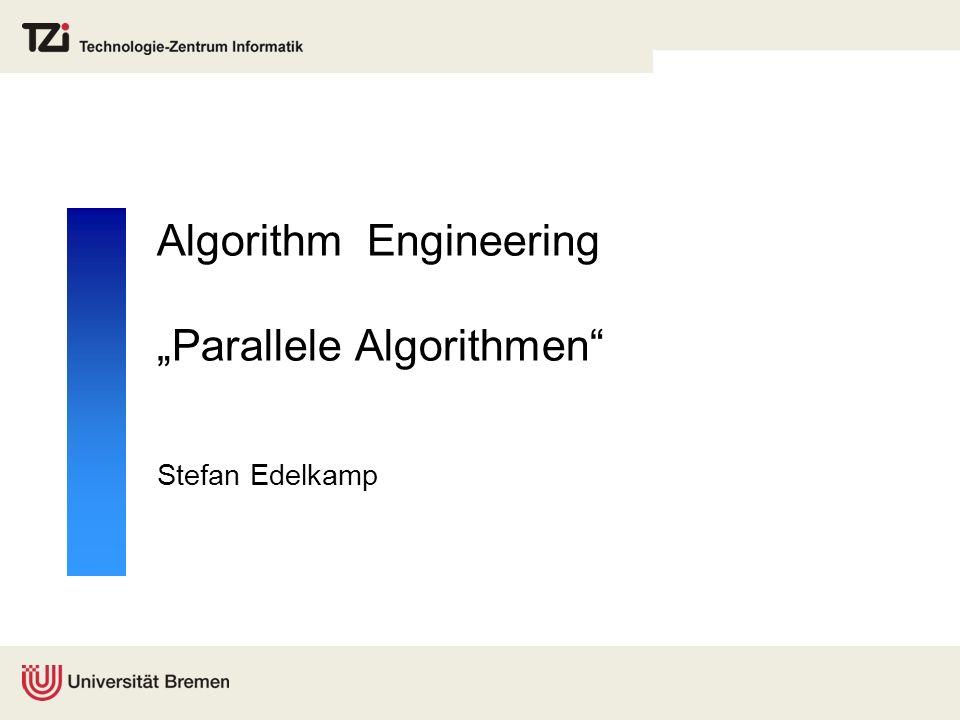 Algorithm Engineering Parallele Algorithmen Stefan Edelkamp