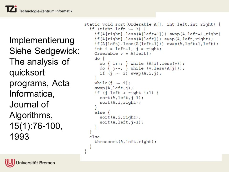 Implementierung Siehe Sedgewick: The analysis of quicksort programs, Acta Informatica, Journal of Algorithms, 15(1):76-100, 1993