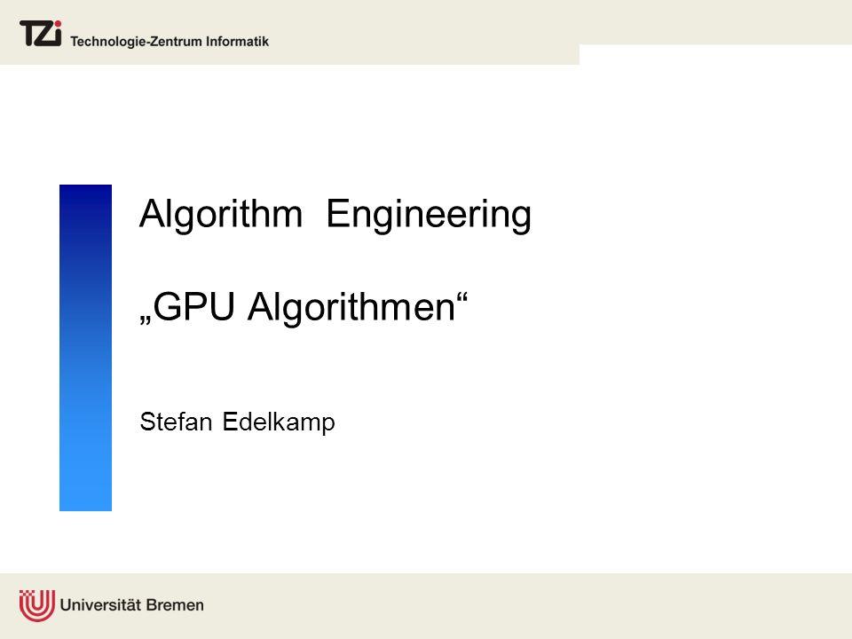 Algorithm Engineering GPU Algorithmen Stefan Edelkamp