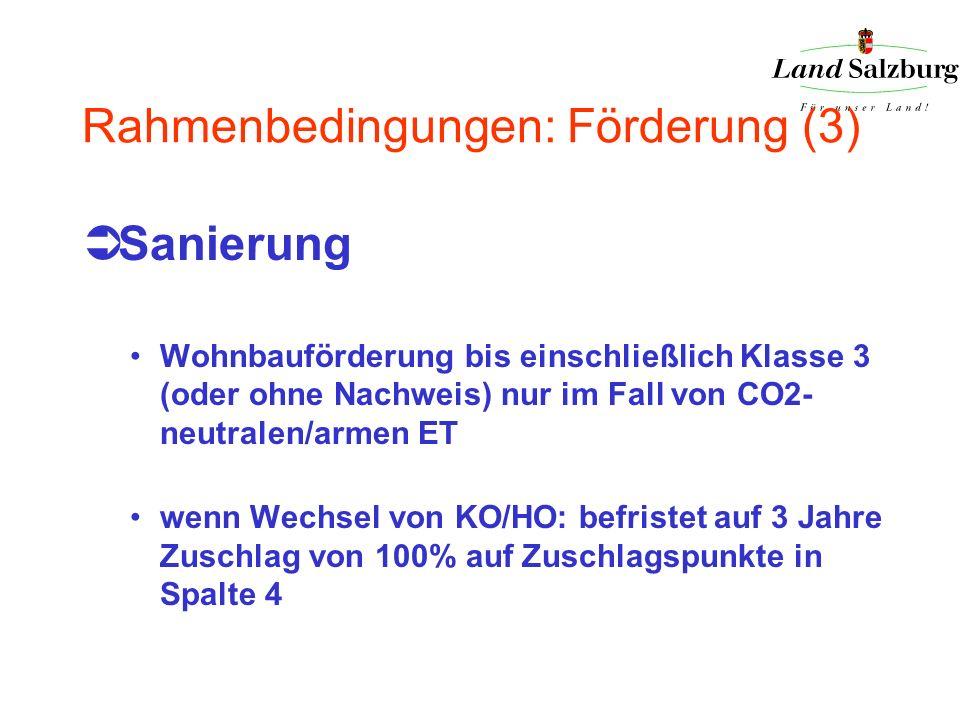 Rahmenbedingungen: Förderung (3) Sanierung Wohnbauförderung bis einschließlich Klasse 3 (oder ohne Nachweis) nur im Fall von CO2- neutralen/armen ET w