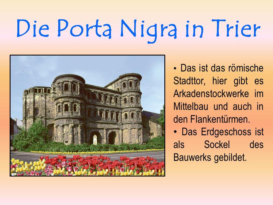 Die Porta Nigra in Trier Das ist das römische Stadttor, hier gibt es Arkadenstockwerke im Mittelbau und auch in den Flankentürmen. Das Erdgeschoss ist
