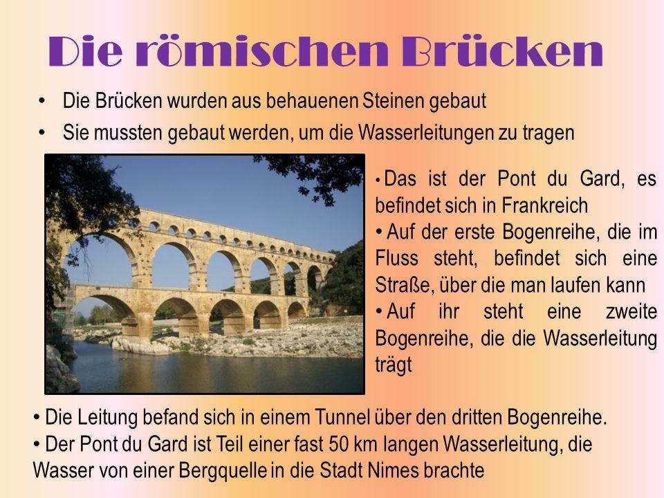 Die römischen Aquädukte Die Römer bauten vor allem Wasserleitungen, um ihre Städte mit frischem Wasser aus den Bergen zu versorgen.