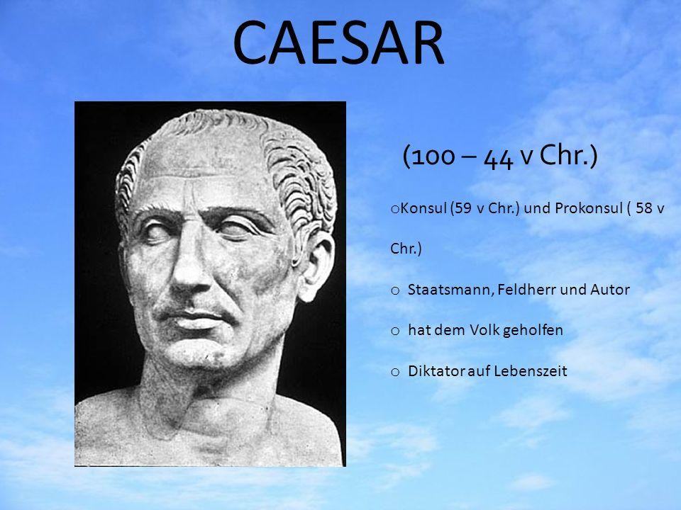 CAESAR (100 – 44 v Chr.) oKoKonsul (59 v Chr.) und Prokonsul ( 58 v Chr.) o Staatsmann, Feldherr und Autor o hat dem Volk geholfen o Diktator auf Lebe