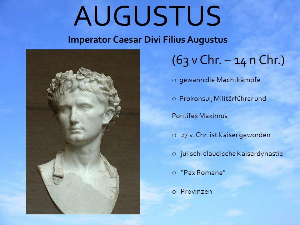 AUGUSTUS Imperator Caesar Divi Filius Augustus (63 v Chr. – 14 n Chr.) o gewann die Machtkämpfe o Prokonsul, Militärführer und Pontifex Maximus o 27 v