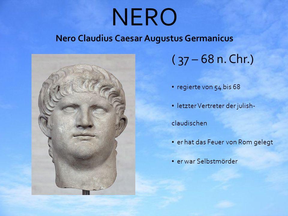 NERO Nero Claudius Caesar Augustus Germanicus ( 37 – 68 n. Chr.) regierte von 54 bis 68 letzter Vertreter der julish- claudischen er hat das Feuer von