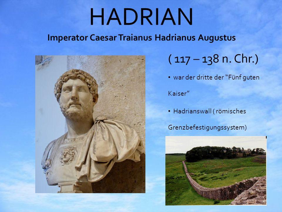 HADRIAN Imperator Caesar Traianus Hadrianus Augustus ( 117 – 138 n. Chr.) war der dritte der Fünf guten Kaiser Hadrianswall ( römisches Grenzbefestigu