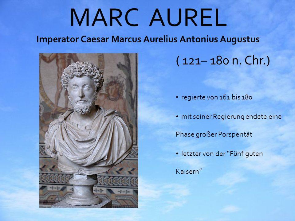 MARC AUREL Imperator Caesar Marcus Aurelius Antonius Augustus ( 121– 180 n. Chr.) regierte von 161 bis 180 mit seiner Regierung endete eine Phase groß