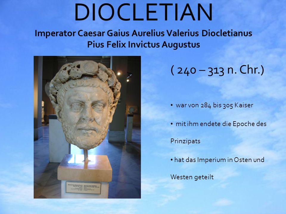 DIOCLETIAN Imperator Caesar Gaius Aurelius Valerius Diocletianus Pius Felix Invictus Augustus ( 240 – 313 n. Chr.) war von 284 bis 305 Kaiser mit ihm