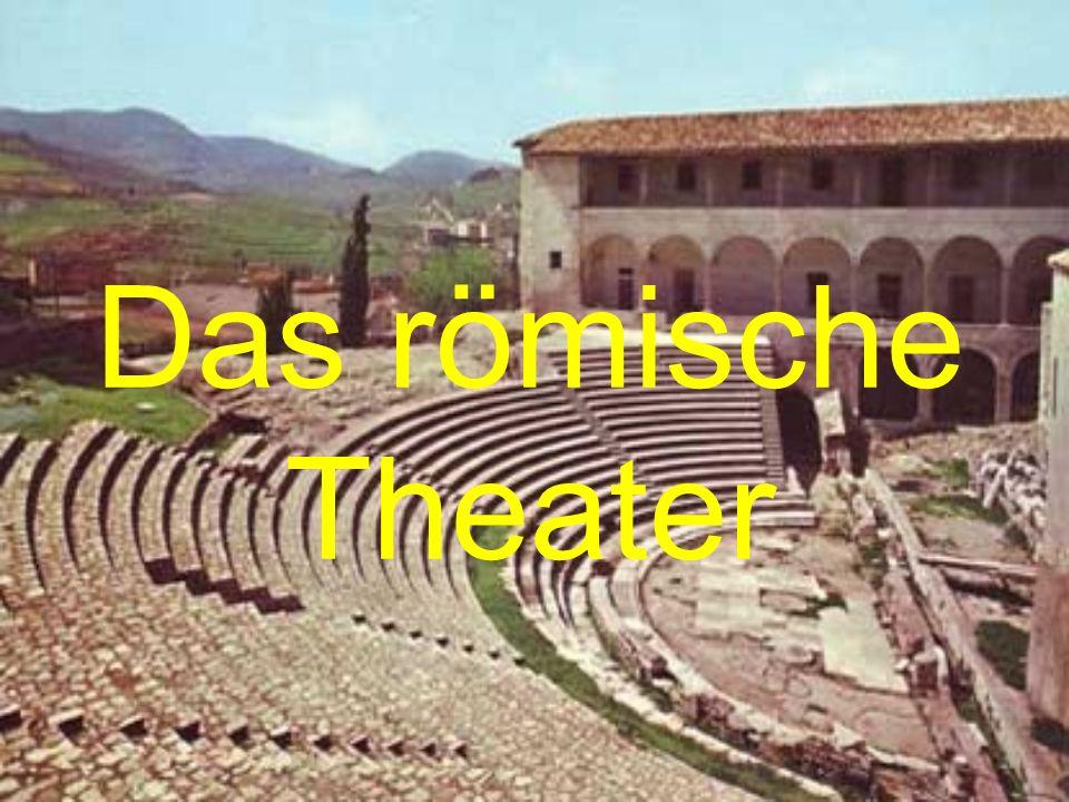 Das Römische Theater Das Römische Theater unterscheidet sich von seinem griechischen Vorgänger: die Orchestra ist bei ihm nicht Spielplatz sondern Raum für vornehme Besucher.