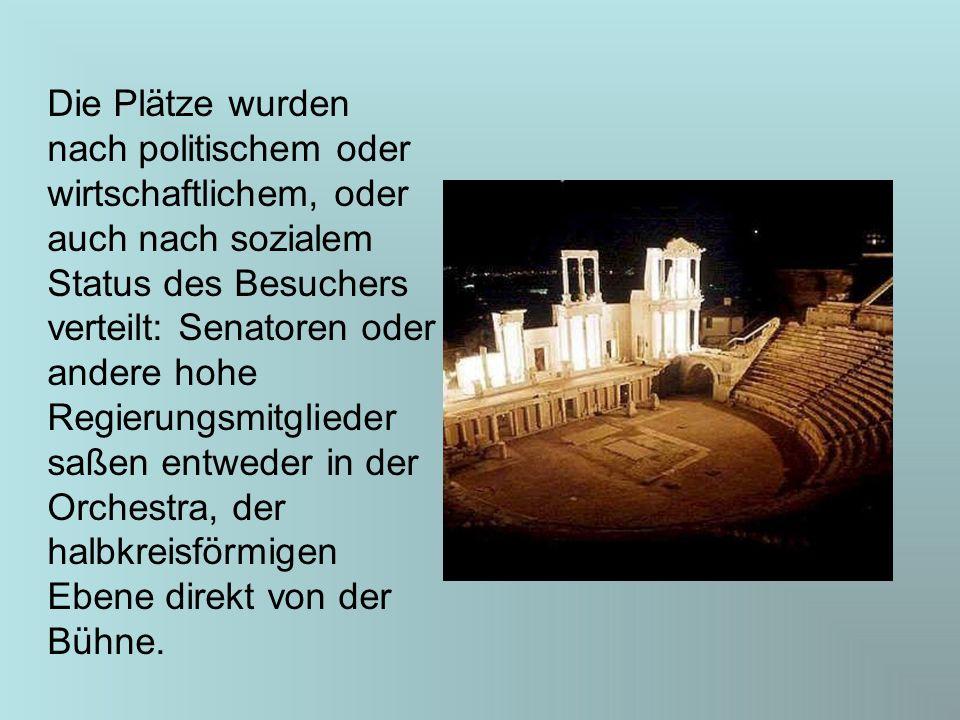 Die Plätze wurden nach politischem oder wirtschaftlichem, oder auch nach sozialem Status des Besuchers verteilt: Senatoren oder andere hohe Regierungs