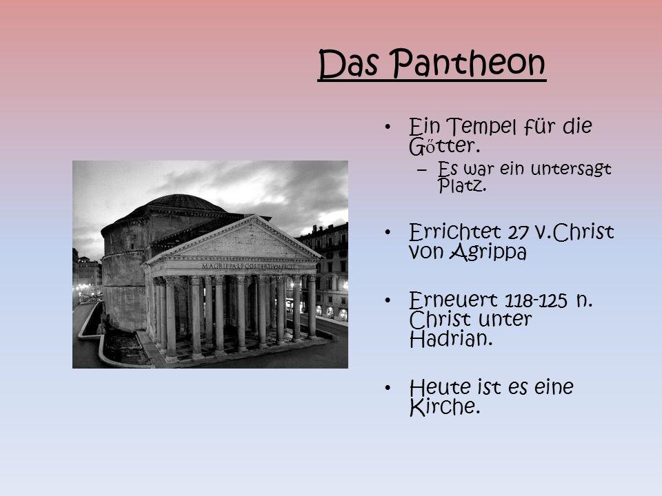Ein Tempel für die G ő tter. – Es war ein untersagt Platz. Errichtet 27 v.Christ von Agrippa Erneuert 118-125 n. Christ unter Hadrian. Heute ist es ei