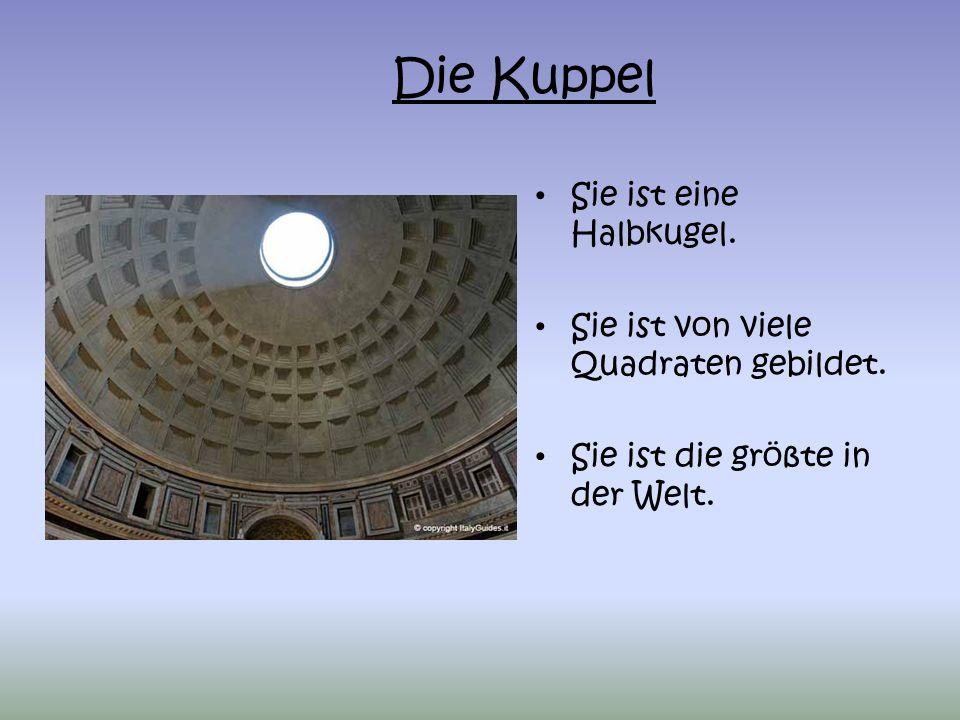 Die runde Öffnung Eine Öffnung in der Kuppel (9 Meter) oculus Das Licht erhellt den Raum.