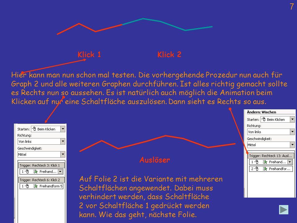 7 Klick 1Klick 2 Hier kann man nun schon mal testen. Die vorhergehende Prozedur nun auch für Graph 2 und alle weiteren Graphen durchführen. Ist alles
