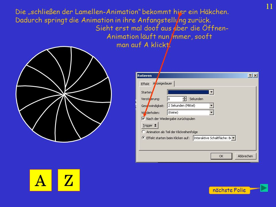 11 A Z Die schließen der Lamellen-Animation bekommt hier ein Häkchen. Dadurch springt die Animation in ihre Anfangstellung zurück. Sieht erst mal doof