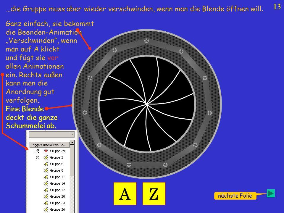 13 Ziel Ganz einfach, sie bekommt die Beenden-Animation Verschwinden, wenn man auf A klickt und fügt sie vor allen Animationen ein. Rechts außen kann