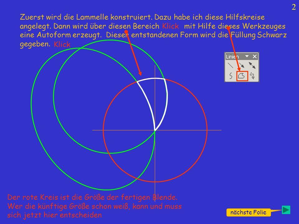 2 nächste Folie Zuerst wird die Lammelle konstruiert. Dazu habe ich diese Hilfskreise angelegt. Dann wird über diesen Bereich mit Hilfe dieses Werkzeu