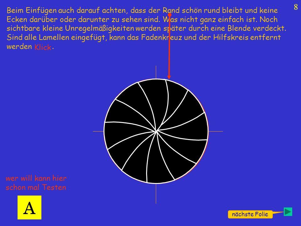 9 nächste Folie A Die Lamelle muss sich nun auch wieder schließen lassen.