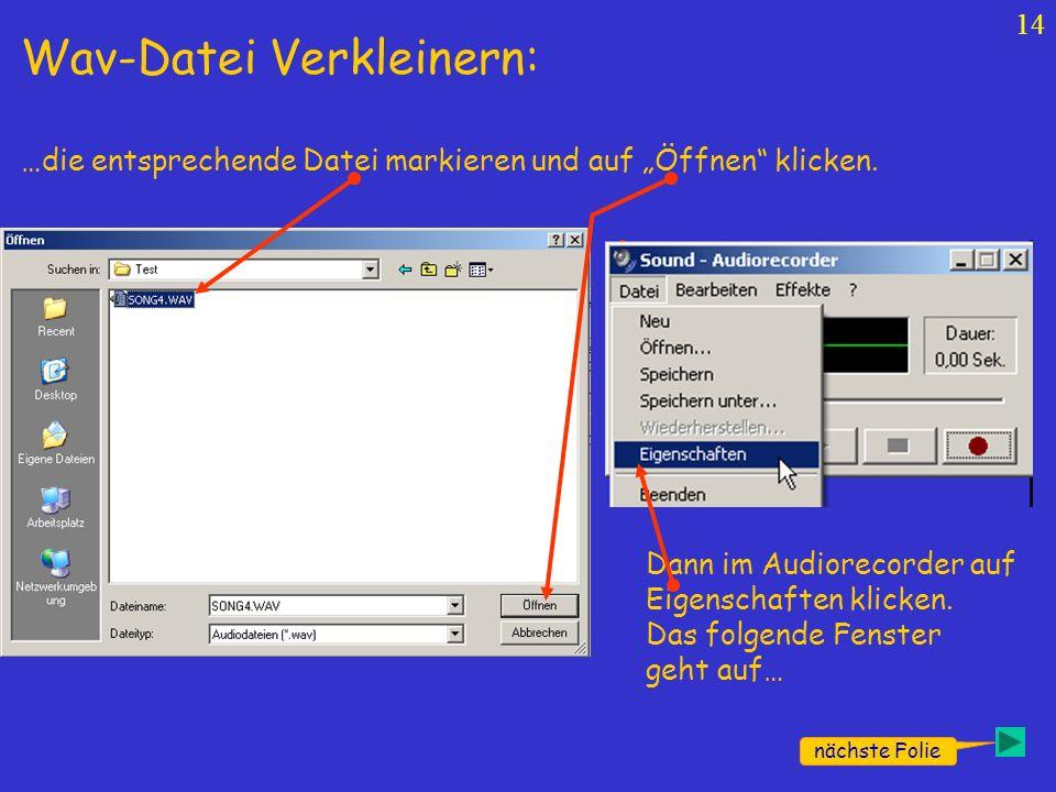 13 nächste Folie Wav-Datei Verkleinern: Als erstes den Audiorecorder auf deinem PC suchen. Der ist in der Regel bei Windows (XP) dabei aber irgendwo i
