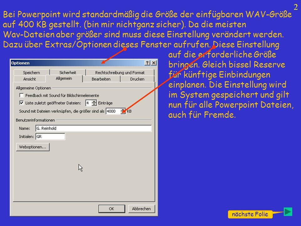 2 nächste Folie Bei Powerpoint wird standardmäßig die Größe der einfügbaren WAV-Größe auf 400 KB gestellt.