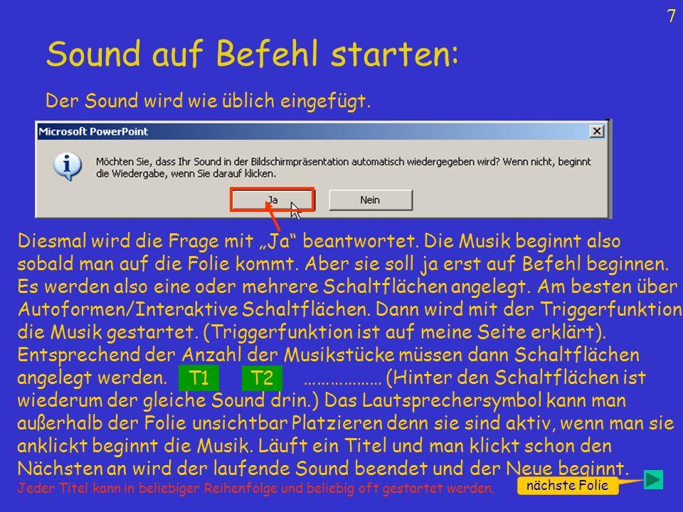 6 nächste Folie Sound auf Befehl starten: Diese Frage wird mit Nein beantwortet. Die Musik beginnt dann wenn man auf das Lautsprechersymbol klickt. Fü