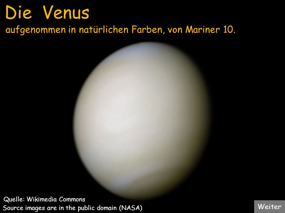 Die Venus Weiter aufgenommen in natürlichen Farben, von Mariner 10. Source images are in the public domain (NASA) Quelle: Wikimedia Commons