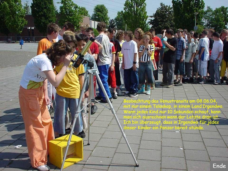 Beobachtung des Venustransits am 08.06.04, mit nur einem Teleskop, in einem Land Irgendwo. Wenn jedes Kind nur 10 Sekunden schaut, kann man sich ausre