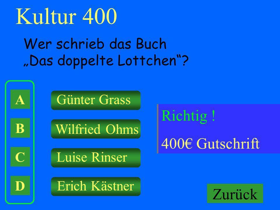 A B C D Günter Grass Wilfried Ohms Luise Rinser Erich Kästner Falsch ! Keine Gutschrift Kultur 400 Wer schrieb das Buch Das doppelte Lottchen? Richtig