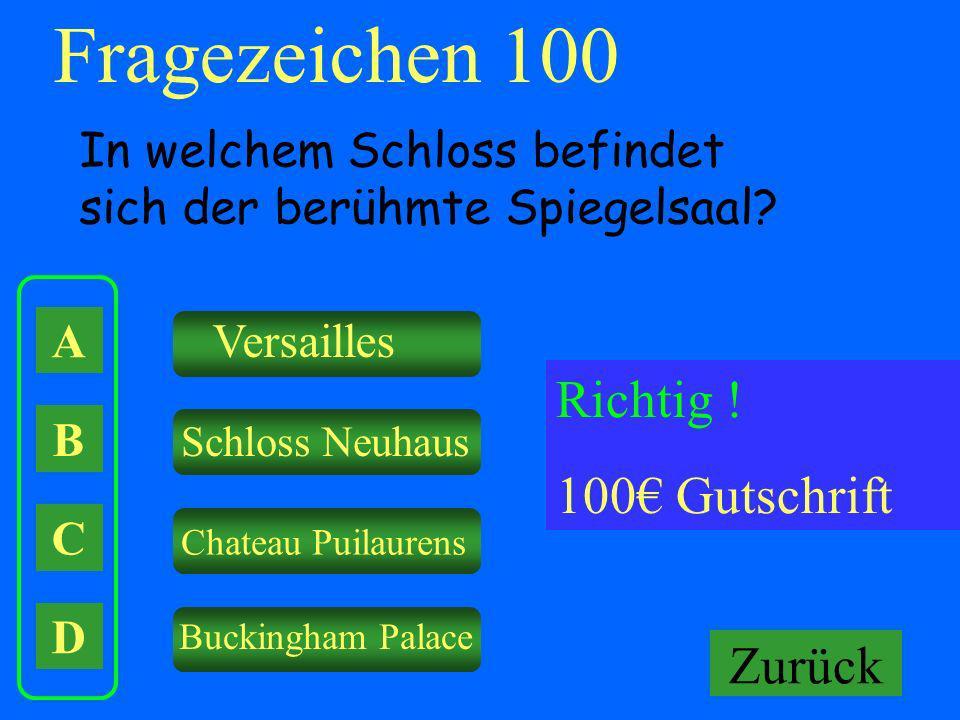 A B C D Versailles Schloss Neuhaus Chateau Puilaurens Buckingham Palace Falsch ! Keine Gutschrift Fragezeichen 100 In welchem Schloss befindet sich de